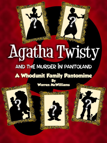 Pantomime Script: 'Agatha Twisty And The Murder In Pantoland' by Warren McWilliams