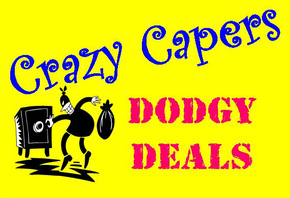 Crazy Capers, Dodgy Deals