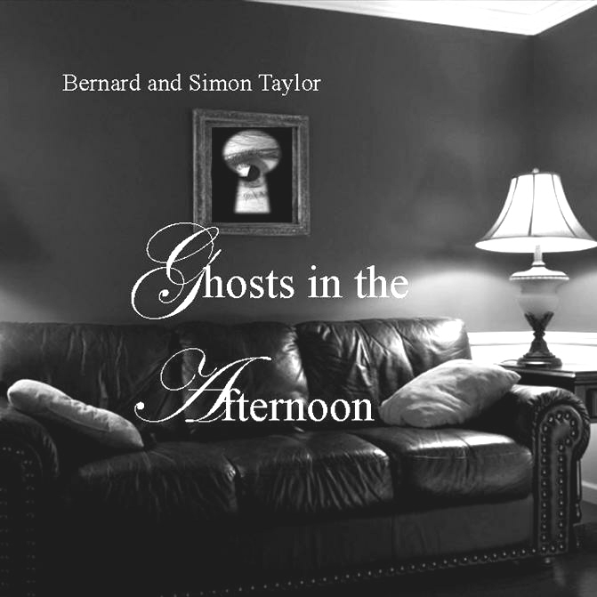 Ghosts In The Afternoon by Bernard J Taylor