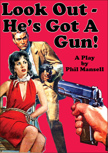 Comedy Play Script: 'Look Out He's Got A Gun!' by Phil Mansell